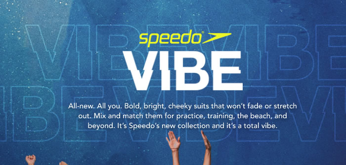 Speedo Vibe Collection. All-new. All you.